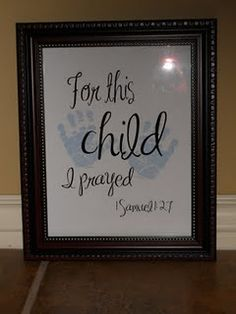 for this child i prayed, 1 smuel 2:7. Yes this is so true. I prayed more for them than I have for anything in my life:)