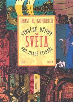 Ernst Gombrich - Stručné dějiny světa pro mladé čtenáře (Argo)