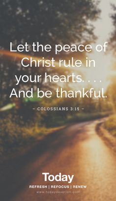 """""""Let the peace of Christ rule in your hearts...and be thankful."""" Colossians 3:15"""