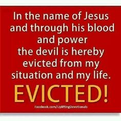 In the name of Jesus Christ I bind & rebuke you devil....now get the heck OUT!