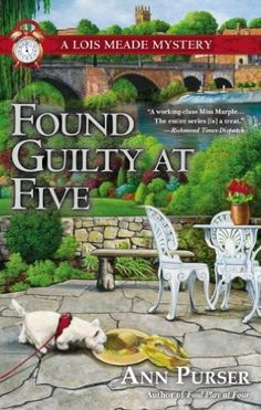 Found Guilty at Five (2012) (Book 12 in the Lois Meade series) A novel by Ann Purser