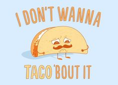 Ah, Tex-Mex puns. Never not funny. The I Don't Wanna Taco 'Bout It t-shirt by Threadless and artist Matt Will keeps 'em coming. Lol, Haha Funny, Funny Stuff, Funny Things, Random Stuff, Funny Shit, Random Things, Happy Things, Funny Laugh