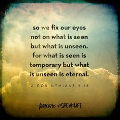 Take time to soak this verse in. It will build your faith and help you to have an eternal perspective. Bible Verses Quotes, Bible Scriptures, Faith Quotes, Spiritual Quotes, Positive Quotes, Tobymac Speak Life, Soli Deo Gloria, Faith Prayer, Favorite Bible Verses