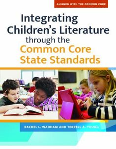 Integrating children's literature through the common core state standards / Rachel L. Wadham and Terrell A. Young. Santa Barbara, CA : Libraries Unlimited, [2015]