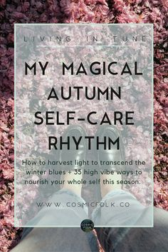Glimpse my magical, unique daily self-care rhythm/ritual. It's not your  typical self-care blog post, but it will inspire you to seek balance,  nourish yourself, and live in tune with the seasons for whole-self care  everyday. Get my free kit with 35 conscious ways to practice self-care this Autumn based on the energy of the week days. For spiritual, high vibe, starseeds, indigo, empaths, and free spirits. xx