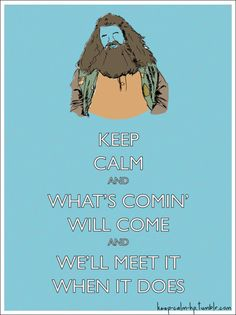 Keep Calm and what's comin' will come and we'll meet it when it does. #Harry_Potter #Keep_calm #hagrid