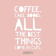 Which one is YOUR favourite cup — coffee, cake or boobs? #quote