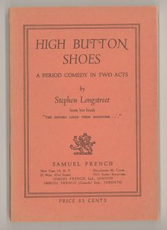 """High Button Shoes, A Period Comedy in Two Acts"" by Stephen Longstreet. 1949 Vintage Paperback Book Published by Samuel French. Likely the First Edition. For Sale by ProfessorBooknoodle, $17.50"