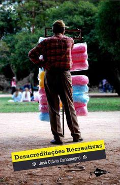 desacreditações recreativas, josé otávio carlomagno, poesia, 2012, ed. modelo de nuvem, brasil