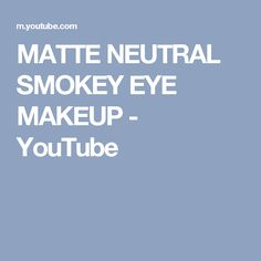 MATTE NEUTRAL SMOKEY EYE MAKEUP - YouTube