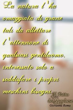"""""""La natura l'ha omaggiata di grazie tali da allettare l'attenzione di qualsiasi gentiluomo, interessato solo a soddisfare i propri meschini bisogni."""" © #IlPattoDelMarchese - Giovanna Roma #Regency #LordRussell"""