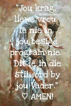 Jou krag, liewe vrou, lê nie in jou besige program nie. Dit lê in die stilword by jou Vader Faith Quotes, Bible Quotes, Bible Verses, Sunday Quotes, Good Morning Quotes, Religious Quotes, Spiritual Quotes, Afrikaanse Quotes, Soli Deo Gloria