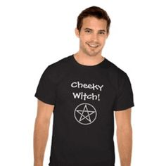 Cheeky Witch T Shirts for Cheeky (Male) Witches and Warlocks! Different colours available! www.cheekywitch.com #zazzle #witch #wizard #warlock #wicca #wiccan #pagan #paganhumor #hex #broomstick #wand