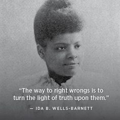 Ida B. Wells-Barnett was a leader in the civil & women's rights movements who constantly called out American media for downplaying white-on-black violence throughout the late 1800s. As a journalist, Wells-Barnett documented each & every lynching with graphic details and headlines, helping to expose the country to the reality and brutality of racism.