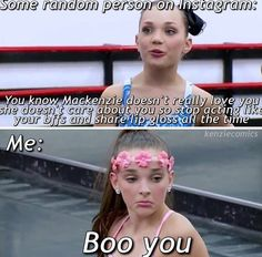 Haha totally! Dance Moms Memes, Dance Moms Comics, Dance Moms Funny, Dance Moms Facts, Dance Moms Girls, Dance Mums, Maddie And Mackenzie, Dance Company, Best Tv Shows