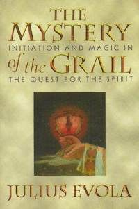 The Mystery of the Grail: Initiation and Magic in the Quest for the Spirit - Julius Evola