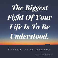 The Biggest Fight Of Your Life Is To Be Understood.