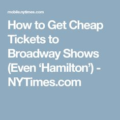 How to Get Cheap Tickets to Broadway Shows (Even 'Hamilton') - NYTimes.com