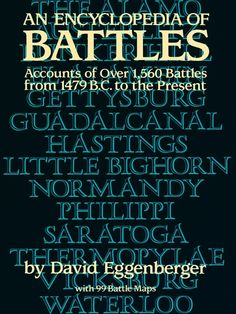 An Encyclopedia of Battles by David Eggenberger  Essential details of every major battle on land and sea in recorded history, from the first battle of Megiddo in 1479 B.C. to the Grenada conflict in 1984. Included: strategic situations, roles played by political/military leaders, troop numbers and training, tactics and objectives, casualties and losses and military/political consequences. Index. 99 illustrations.