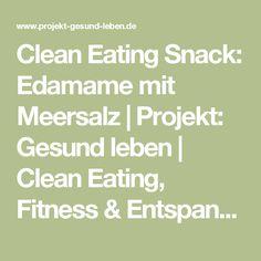 Clean Eating Snack: Edamame mit Meersalz | Projekt: Gesund leben | Clean Eating, Fitness & Entspannung
