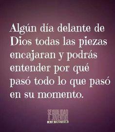 Algún dia delante de Dios todas las piezas encajaran y podrás entender porqué paso todo lo que pasó en su momento /Frases ♥ Cristianas ♥