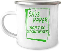 Save Paper Don't Do Home Work-12 Oz Stainless Steel Enamel Finish White Camper Coffee Mug