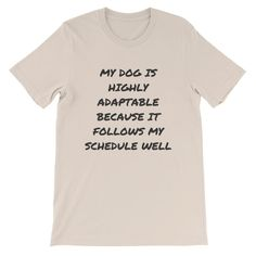 My Dog is highly adaptable because it follows my schedule well - Euooe Shop