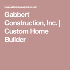 Gabbert Construction, Inc.   Custom Home Builder