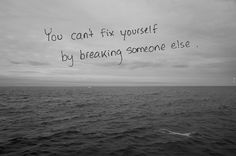 Donu0027t Break Someone Else Because You Think It Will Fix You