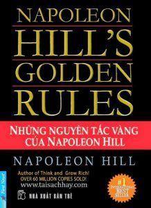 Những Nguyên Tắc Vàng Của Napoleon Hill    Trích   Như hàng triệu độc giả trên thế giới, có lẽ bạn cũng đã từng đọc qua những tác phẩm của Napoleon Hill và đã thu được những bài học bổ ích. Dù bạn là người tôn sùng những trang viết của ông hay đây là lần đầu tiên bạn đọc tác phẩm của Napoleon Hill, chắc chắn bạn sẽ luôn tìm thấy lợi ích thiết thực từ những trang sách ông viết về tiềm năng của con người chúng ta.  Cuốn sách bạn đang cầm trên tay là tập hợp các bài viết trong những tạp chí đã…