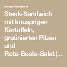 Steak-Sandwich mit knusprigen Kartoffeln, gratinierten Pilzen und Rote-Beete-Salat | Grillforum und BBQ - www.grillsportverein.de