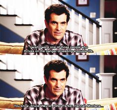 """""""I wish I were one of those people who thrives on the danger of leading a double life..."""" - Phil Dunphy"""