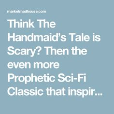 Think The Handmaid's Tale is Scary? Then the even more Prophetic Sci-Fi Classic that inspired it will frighten you to Death - Market Mad House A Handmaids Tale, A Utopia, Critical Essay, Ap English, Puns, Scary, Mad, Sci Fi, Death