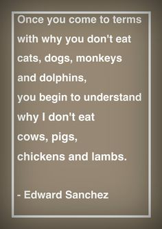 Edward Sanchez #vegan #vegetarian #quote #vegetalien #vegetarien #citation