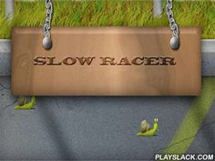 Slow Racer  Android Game - playslack.com , Slow Racer - are the sedate races which you only happened to see. To make your gastropod start change, you need to touch the screen as often as accomplishable. And the more often you will urgencies the screen, the speed of your player will be on.