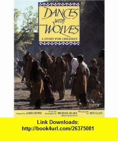 Dances with Wolves The Childrens Picture Book (9781557041043) James Howe, Ben Glass , ISBN-10: 1557041040  , ISBN-13: 978-1557041043 ,  , tutorials , pdf , ebook , torrent , downloads , rapidshare , filesonic , hotfile , megaupload , fileserve