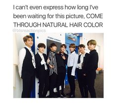 All of their natural hair colors are black. I'm waiting for that to make a comeback