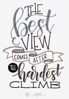 Handlettering Inspiration: the best view comes after the hardest climb New Quotes, Quotes To Live By, Funny Quotes, Life Quotes, Inspirational Quotes, Sassy Quotes, Relationship Quotes, Motivational Quotes, Friend Quotes