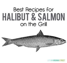 Best Recipes for Halibut and Salmon on the Grill - both are SO delicious and easy!