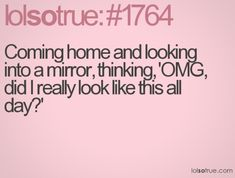 This happens a lot when I look in my rearview mirror as I am leaving work lmao!