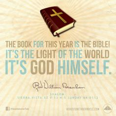 The Book for this year is the Bible! It's the Light of the world. It's God Himself. Image Quote from: SHALOM - SIERRA VISTA AZ V-13 N-5 SUNDAY 64-0112 - Rev. William Marrion Branham