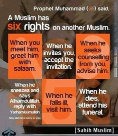 Six rights on another Muslim: A Good Islamic Reminder for us All