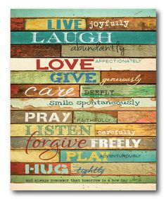 live joyfully. laugh abundantly. love affectionately. give generously. care deeply. smile spontaneously. No Worries, Don't Worry, Wood Signs, Pray, Wooden Plaques, Wooden Signs