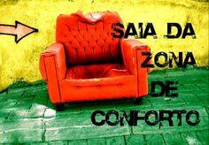 Sai da Tua Zona de Conforto ...  http://www.joseanapaco.com/c/?p=1000pordia
