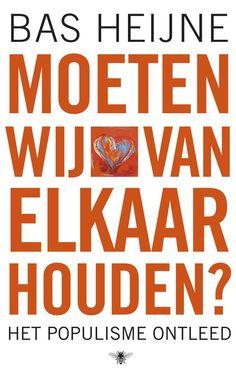 Bas Heijne:  Moeten wij van elkaar houden? Het populisme ontleed