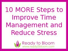 10 More Steps to Improve Time Management and Reduce Stress