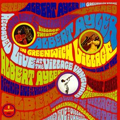 Albert Ayler - Live at the Greenwich Village (1967) Live album by the free jazz saxophonist and album was recorded at the Village Vanguard and Village Theatre, New York City in 1966 and 1967