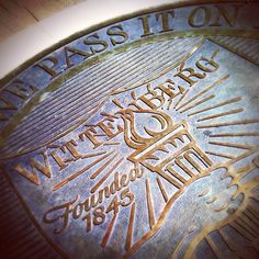 Wittenberg University - best motto ever!    I graduated, but I have never stepped on the seal.