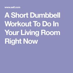 A Short Dumbbell Workout To Do In Your Living Room Right Now