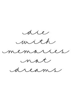 die with memories not dreams tattoo quote want it